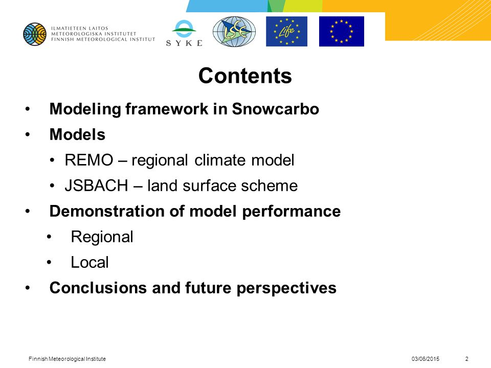 Contents Modeling framework in Snowcarbo Models REMO – regional climate model JSBACH – land surface scheme Demonstration of model performance Regional Local Conclusions and future perspectives 03/06/2015Finnish Meteorological Institute2