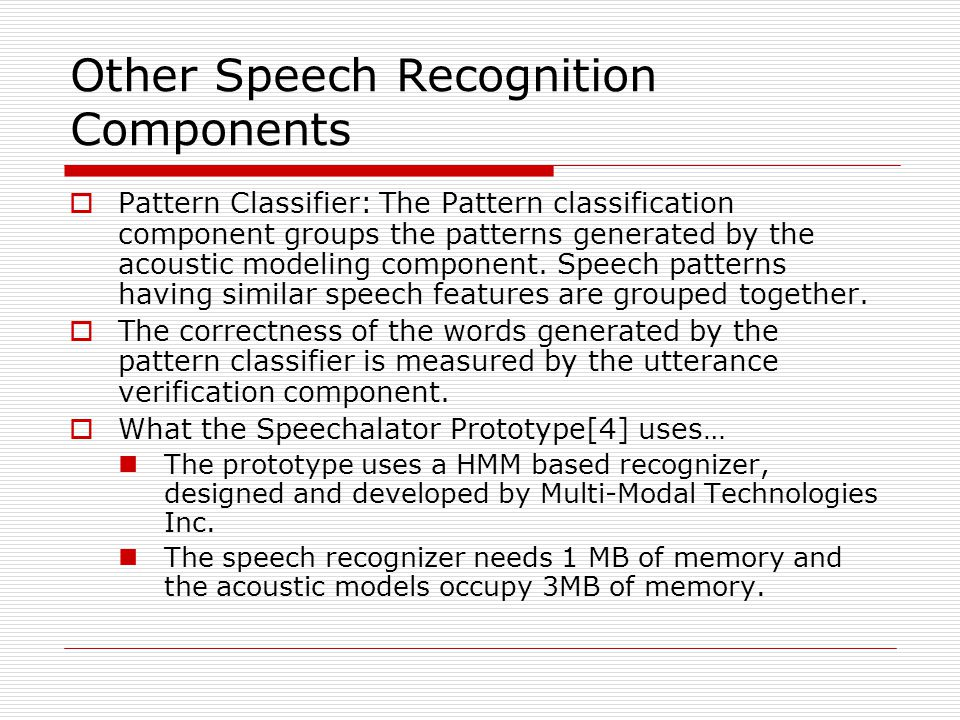 Other Speech Recognition Components  Pattern Classifier: The Pattern classification component groups the patterns generated by the acoustic modeling component.