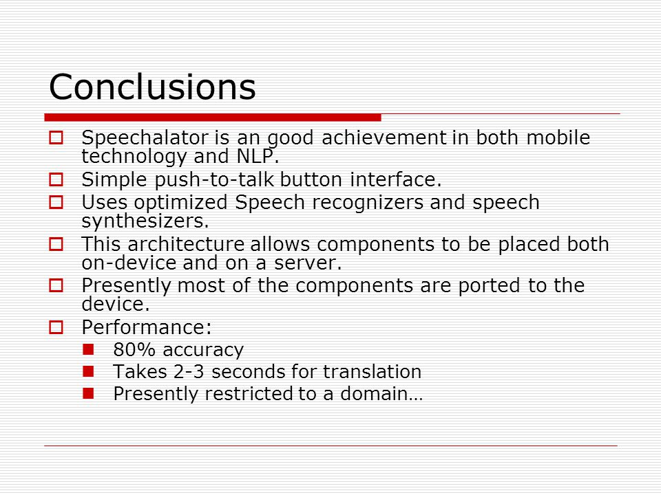 Conclusions  Speechalator is an good achievement in both mobile technology and NLP.