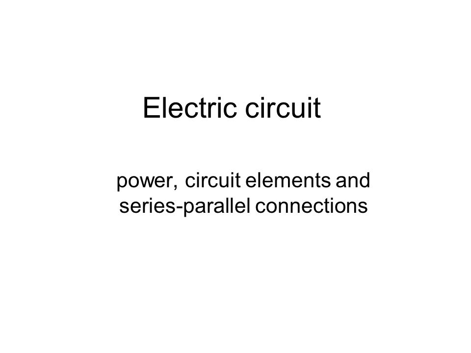 Electric circuit power, circuit elements and series-parallel connections