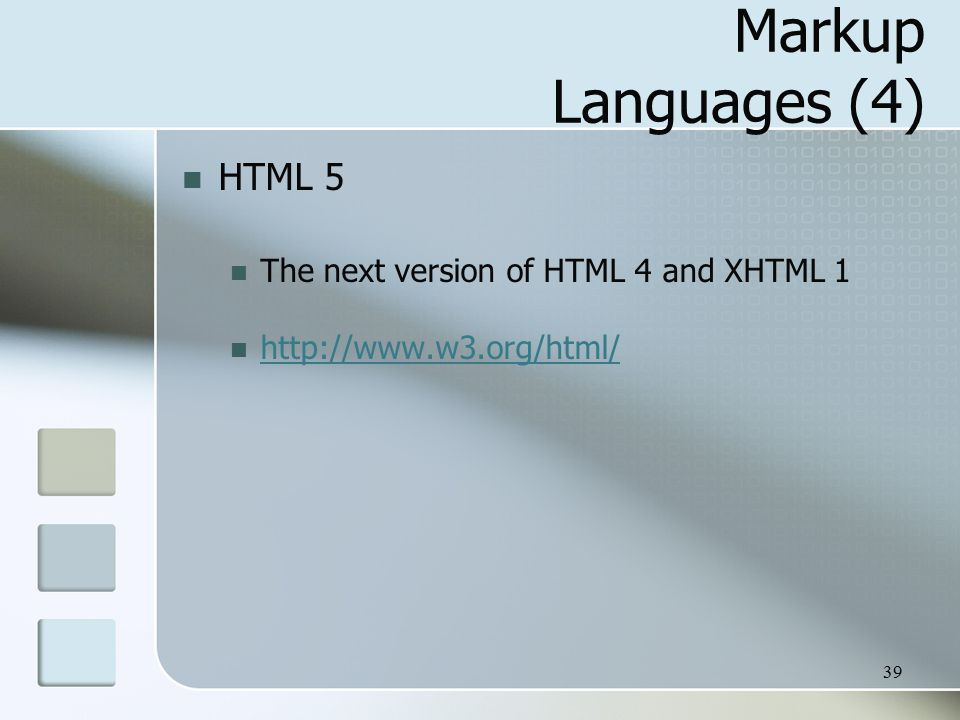 39 Markup Languages (4) HTML 5 The next version of HTML 4 and XHTML 1 http://www.w3.org/html/
