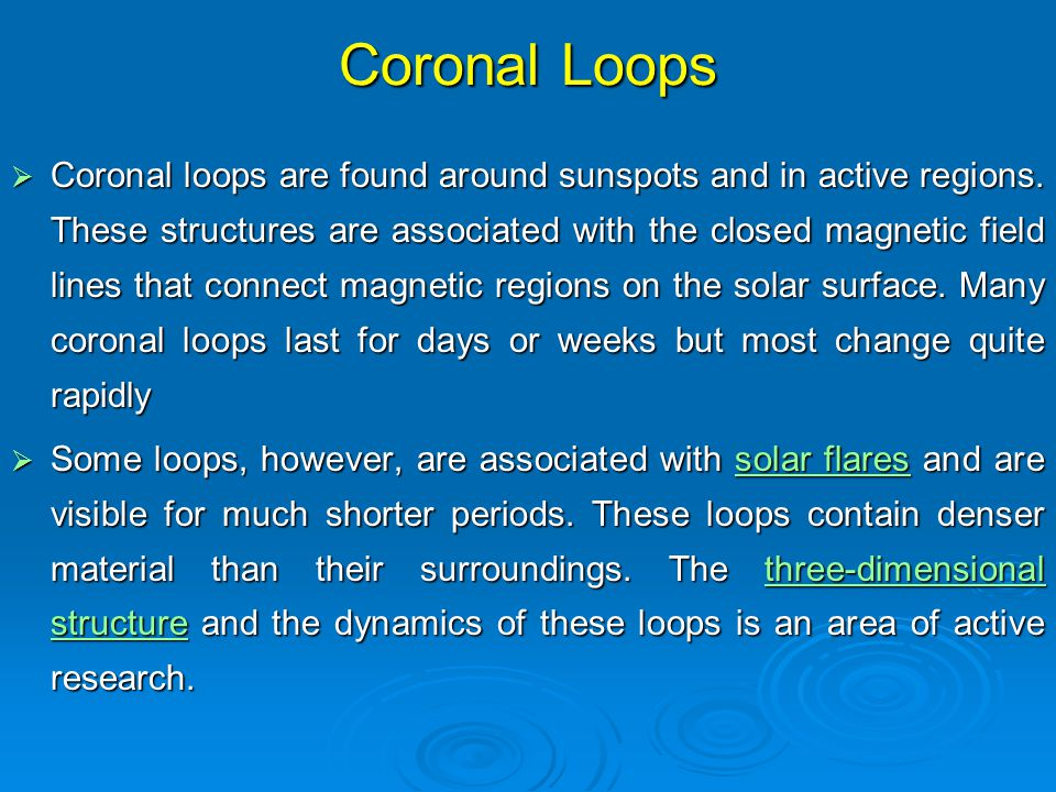  Coronal loops are found around sunspots and in active regions.