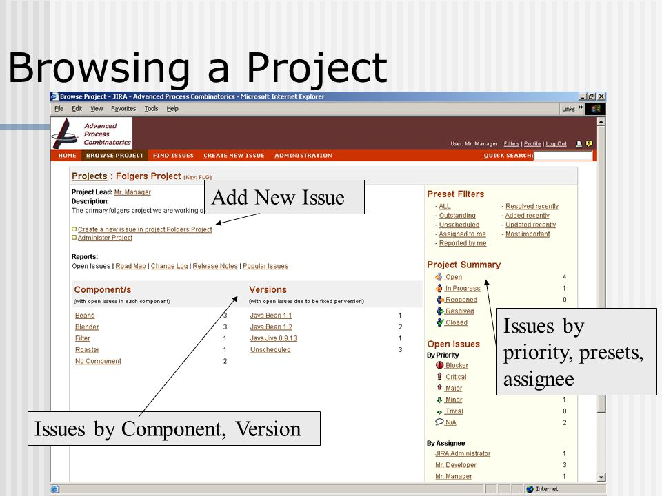 Issues by Component, Version Add New Issue Issues by priority, presets, assignee Browsing a Project