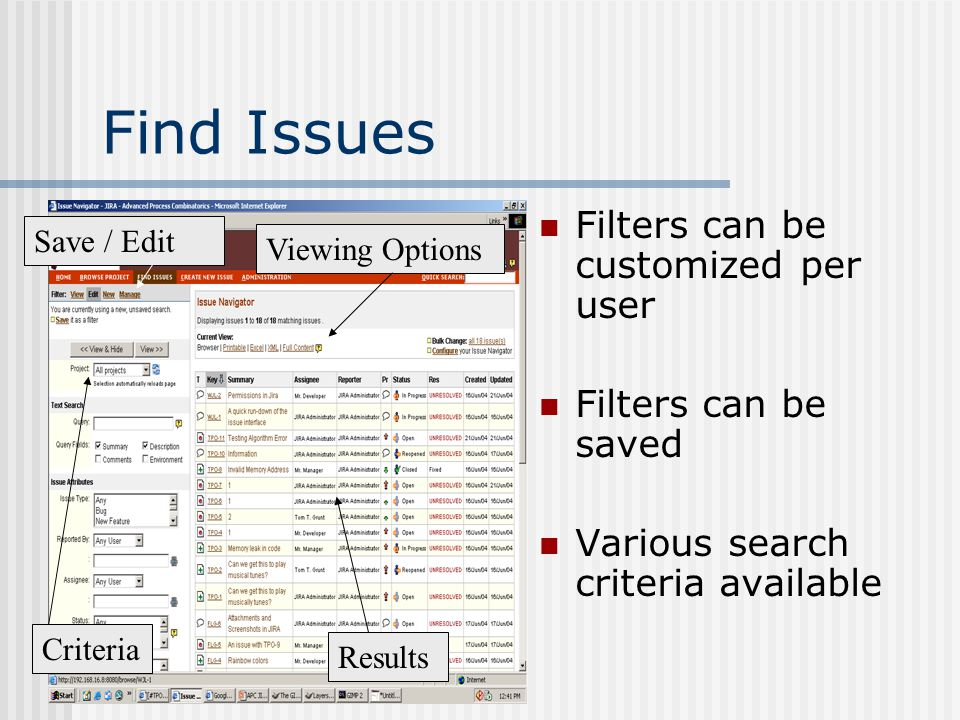 Find Issues Filters can be customized per user Filters can be saved Various search criteria available Results Criteria Save / Edit Viewing Options