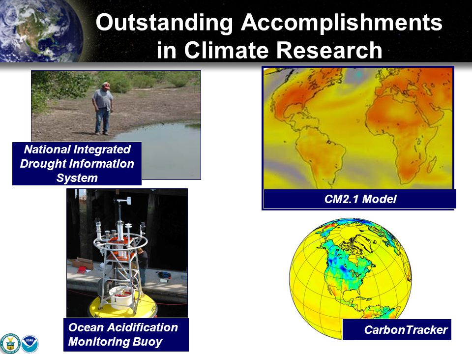 Outstanding Accomplishments in Climate Research CarbonTracker CM2.1 Model Ocean Acidification Monitoring Buoy National Integrated Drought Information System