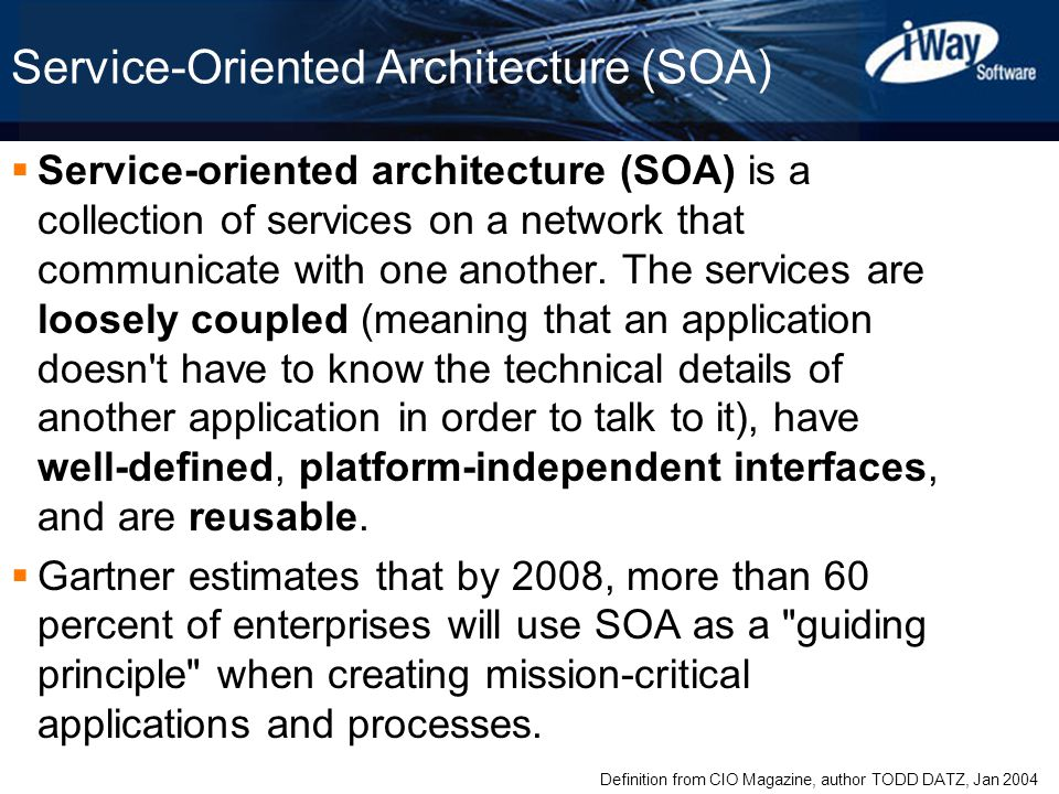 Copyright © 2003 iWay Software 4 Service-Oriented Architecture (SOA)  Service-oriented architecture (SOA) is a collection of services on a network that communicate with one another.