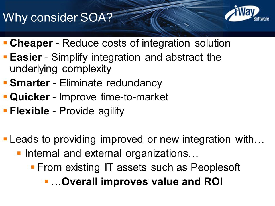 Copyright © 2003 iWay Software 6 Why consider SOA.