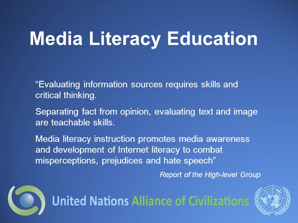 Media Literacy Education Evaluating information sources requires skills and critical thinking.