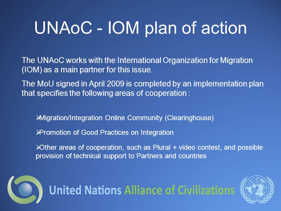 UNAoC - IOM plan of action The UNAoC works with the International Organization for Migration (IOM) as a main partner for this issue.