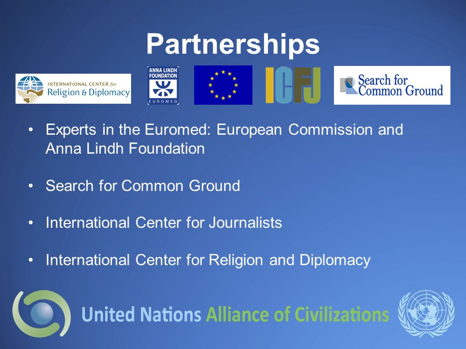 Partnerships Experts in the Euromed: European Commission and Anna Lindh Foundation Search for Common Ground International Center for Journalists International Center for Religion and Diplomacy