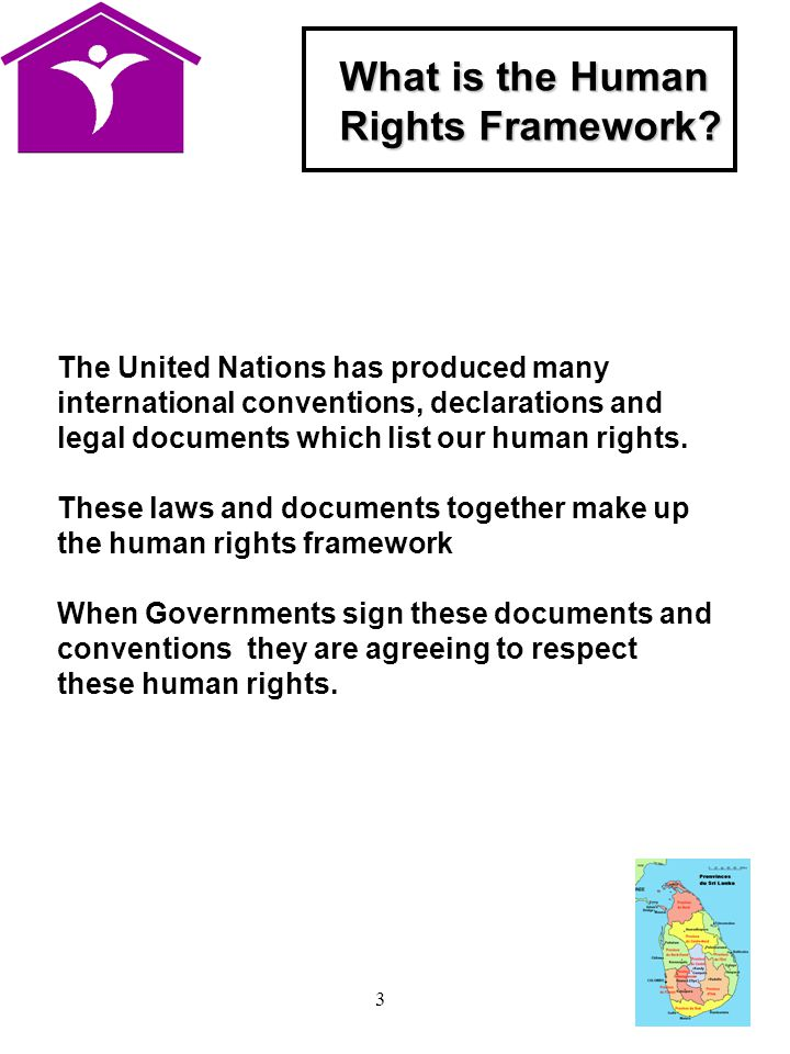 3 The United Nations has produced many international conventions, declarations and legal documents which list our human rights.