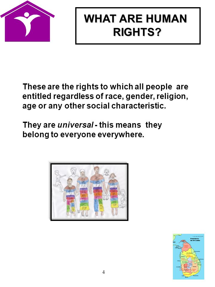 4 These are the rights to which all people are entitled regardless of race, gender, religion, age or any other social characteristic.