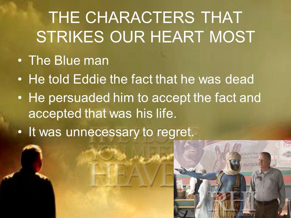 THE CHARACTERS THAT STRIKES OUR HEART MOST The Blue man He told Eddie the fact that he was dead He persuaded him to accept the fact and accepted that was his life.