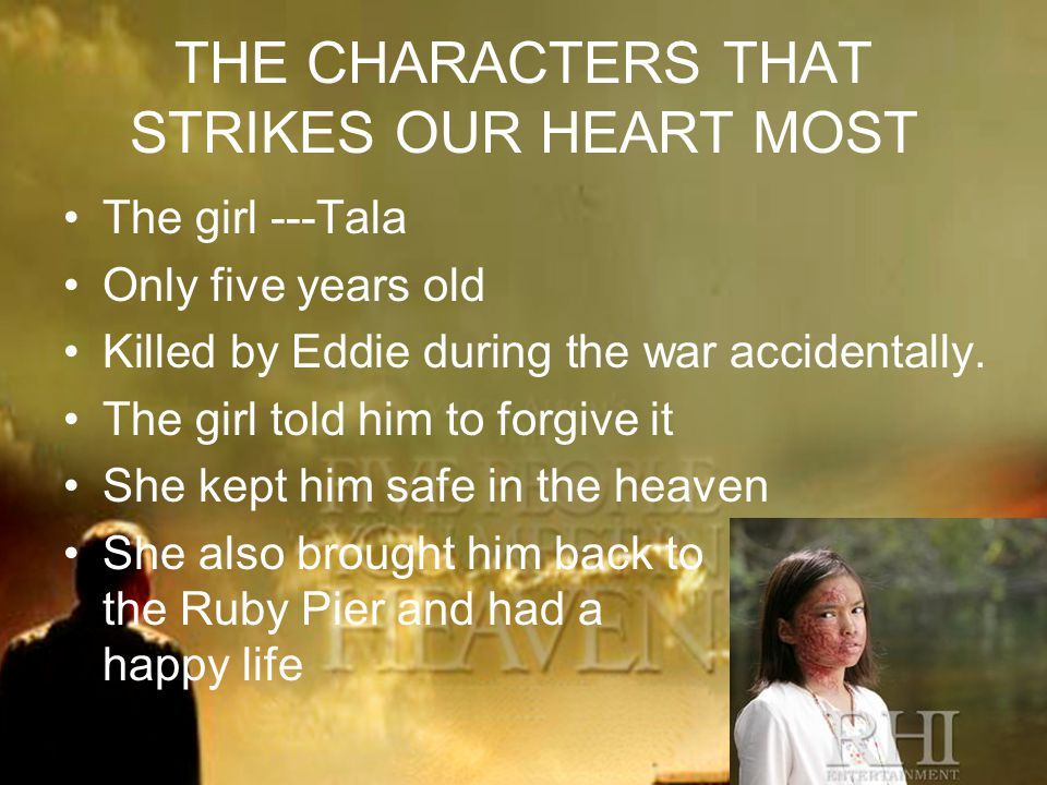 THE CHARACTERS THAT STRIKES OUR HEART MOST The girl ---Tala Only five years old Killed by Eddie during the war accidentally.