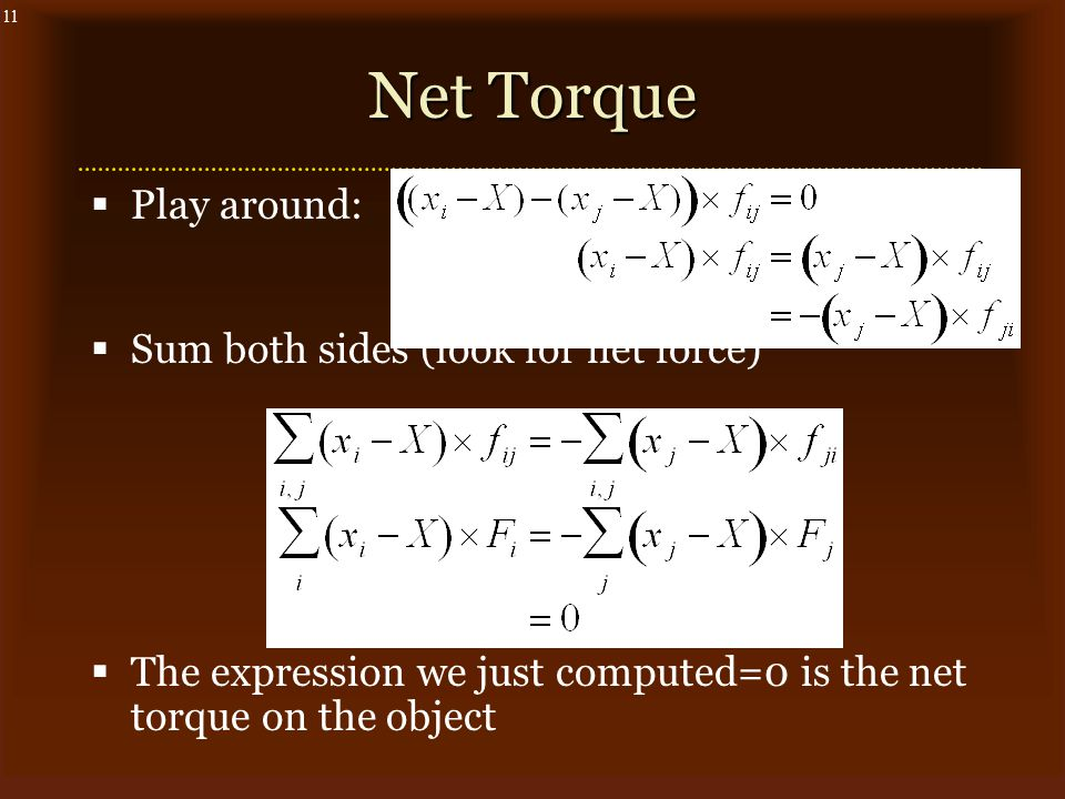 11 Net Torque  Play around:  Sum both sides (look for net force)  The expression we just computed=0 is the net torque on the object
