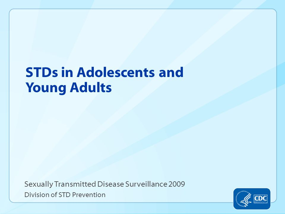 STDs in Adolescents and Young Adults Sexually Transmitted Disease Surveillance 2009 Division of STD Prevention