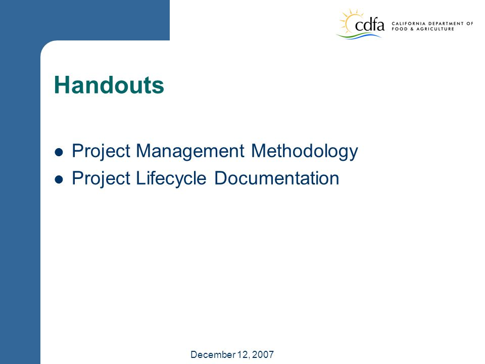 December 12, 2007 Handouts Project Management Methodology Project Lifecycle Documentation