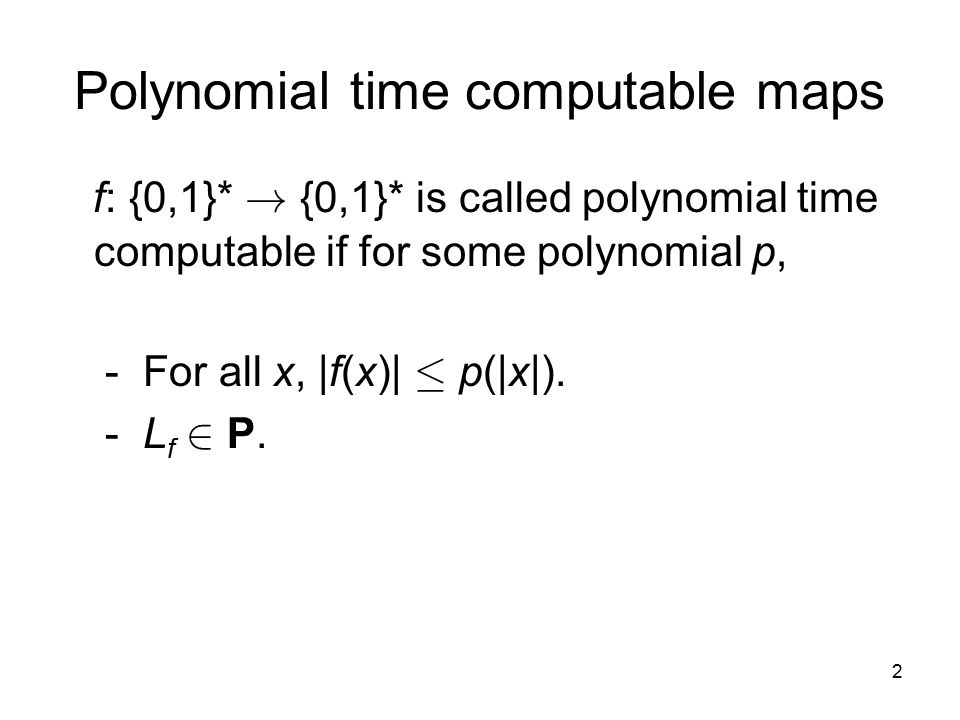 2 Polynomial time computable maps f: {0,1}* .