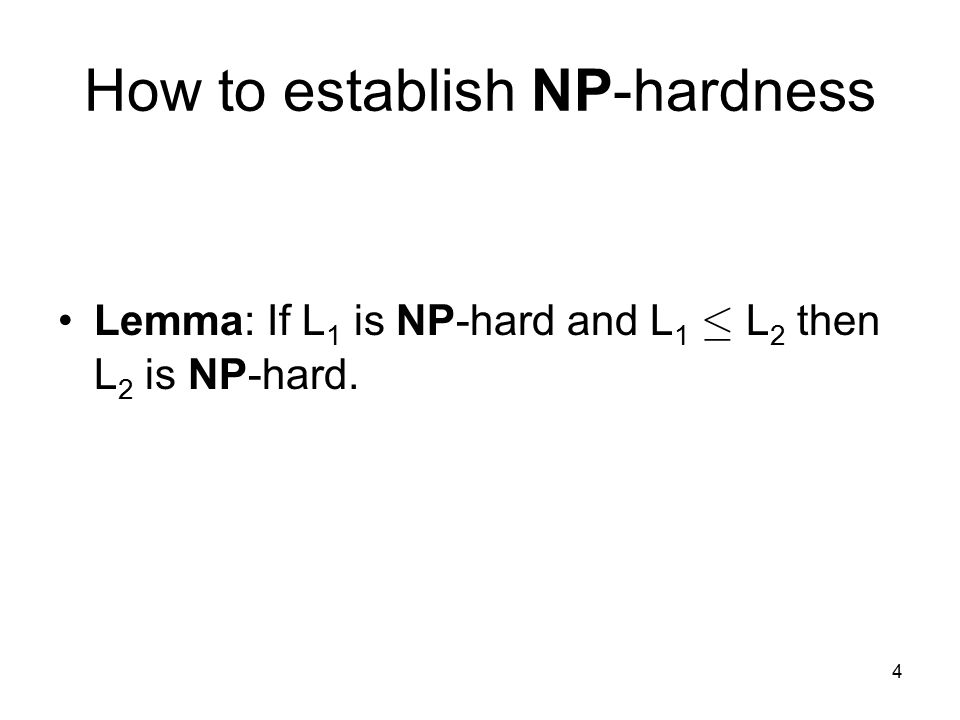4 How to establish NP-hardness Lemma: If L 1 is NP-hard and L 1 · L 2 then L 2 is NP-hard.