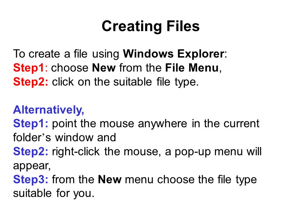 Creating Files To create a file using Windows Explorer: Step1: choose New from the File Menu, Step2: click on the suitable file type.