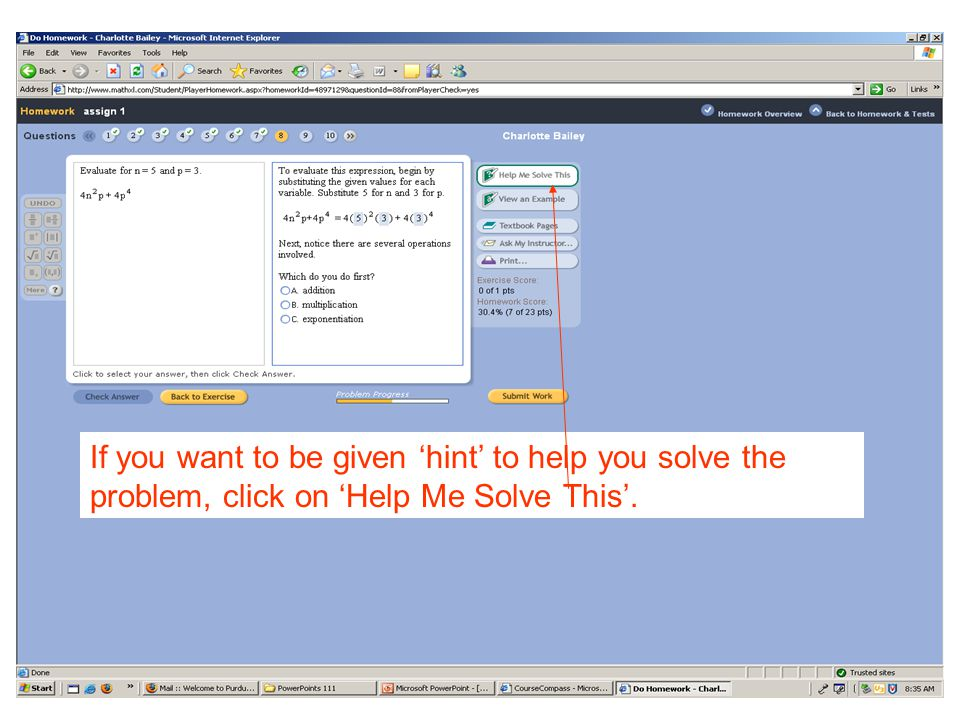 If you want to be given 'hint' to help you solve the problem, click on 'Help Me Solve This'.