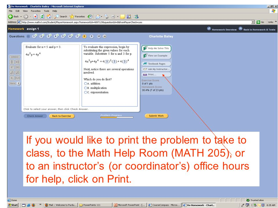 If you would like to print the problem to take to class, to the Math Help Room (MATH 205), or to an instructor's (or coordinator's) office hours for help, click on Print.