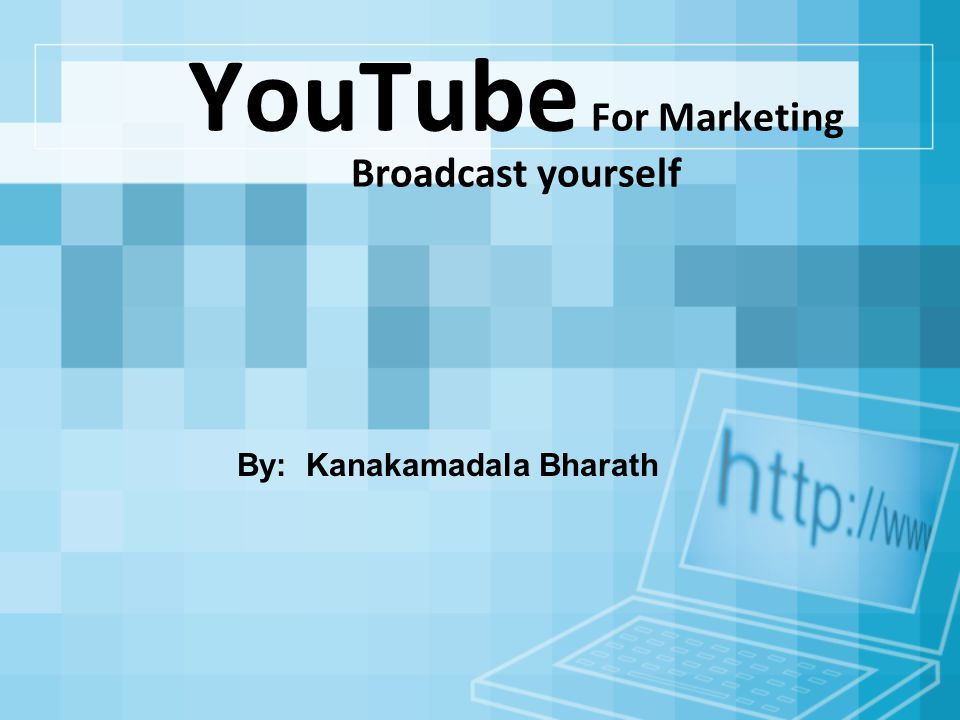 YouTube For Marketing Broadcast yourself By: Kanakamadala Bharath
