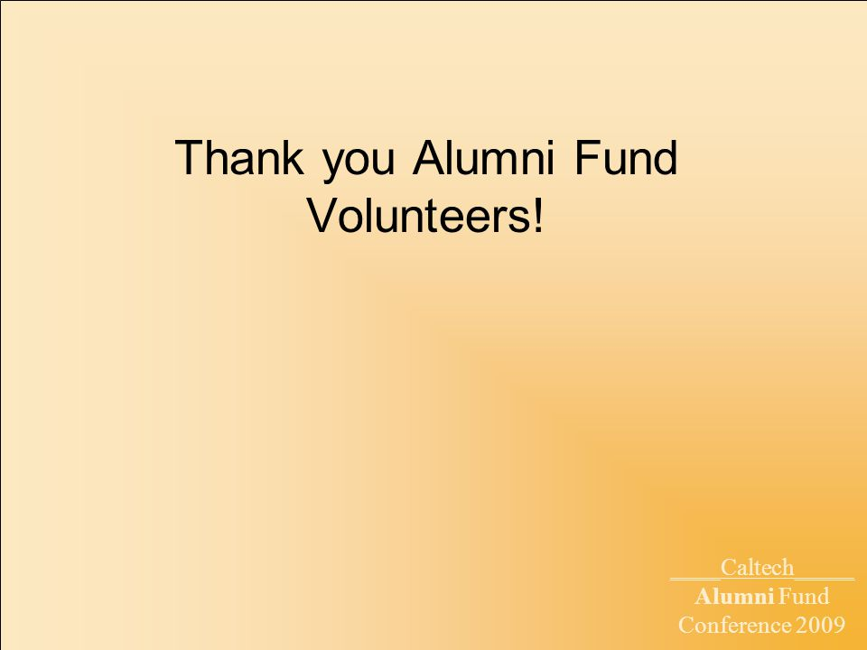 ____Caltech_____ Alumni Fund Conference 2009 Thank you Alumni Fund Volunteers!