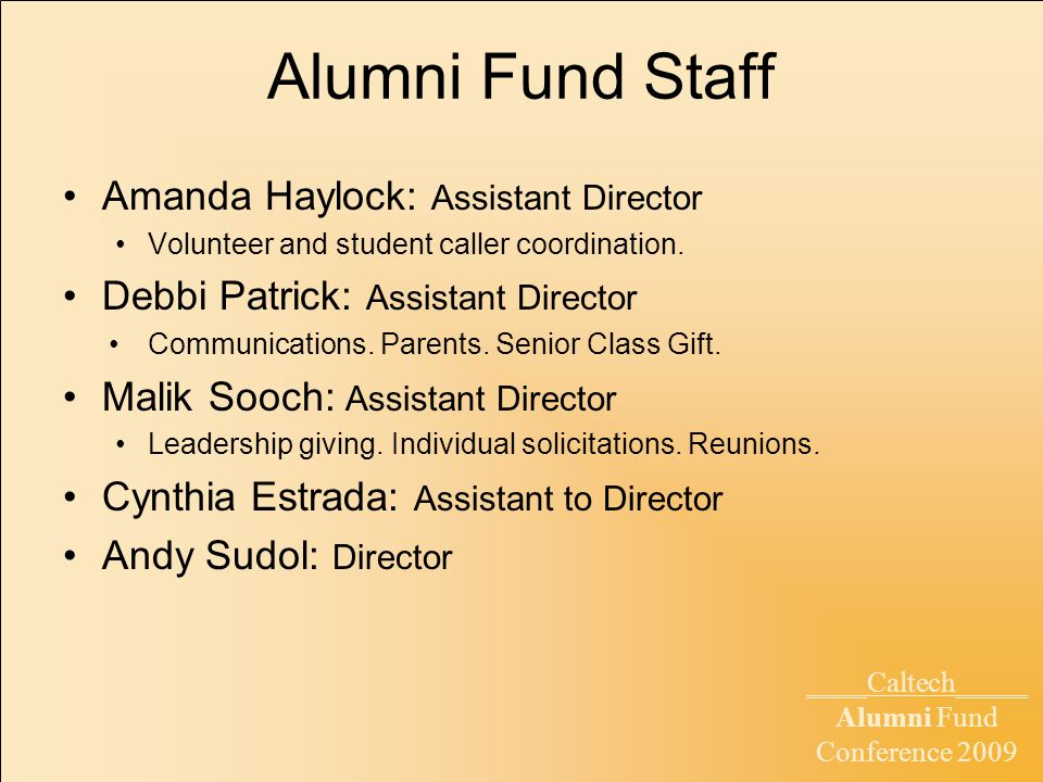 ____Caltech_____ Alumni Fund Conference 2009 Alumni Fund Staff Amanda Haylock: Assistant Director Volunteer and student caller coordination.
