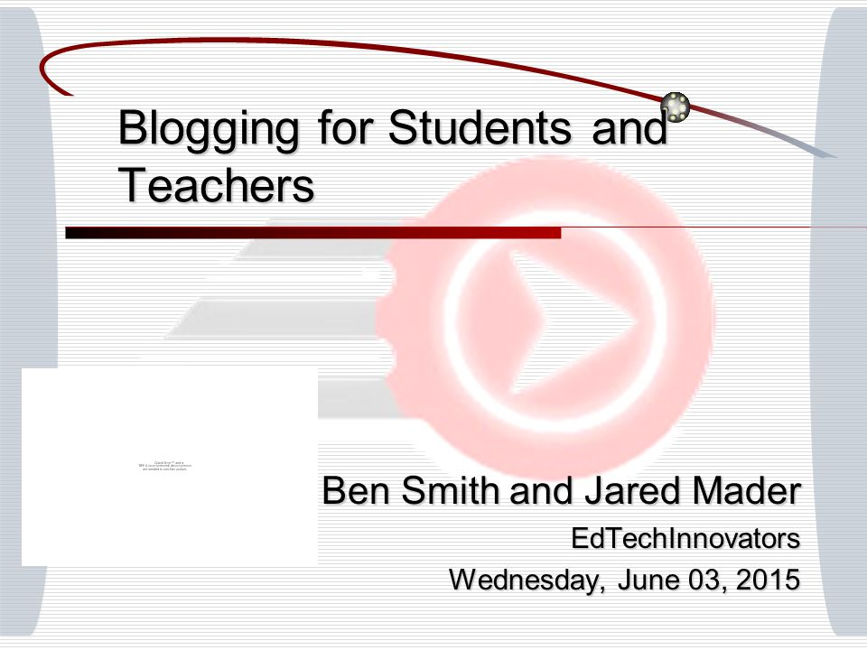Blogging for Students and Teachers Ben Smith and Jared Mader EdTechInnovators Wednesday, June 03, 2015Wednesday, June 03, 2015Wednesday, June 03, 2015Wednesday, June 03, 2015