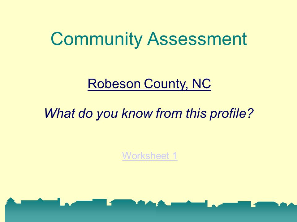 Community Assessment Robeson County, NC Worksheet 1 What do you know from this profile