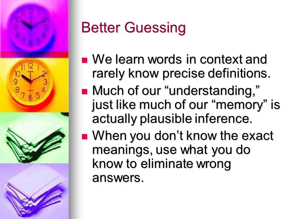 Better Guessing We learn words in context and rarely know precise definitions.