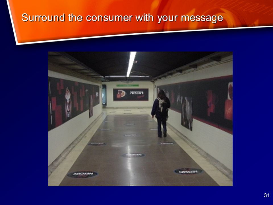 31 Surround the consumer with your message