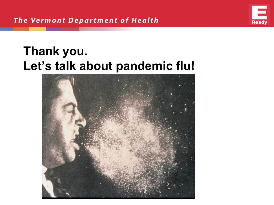 Thank you. Let's talk about pandemic flu!
