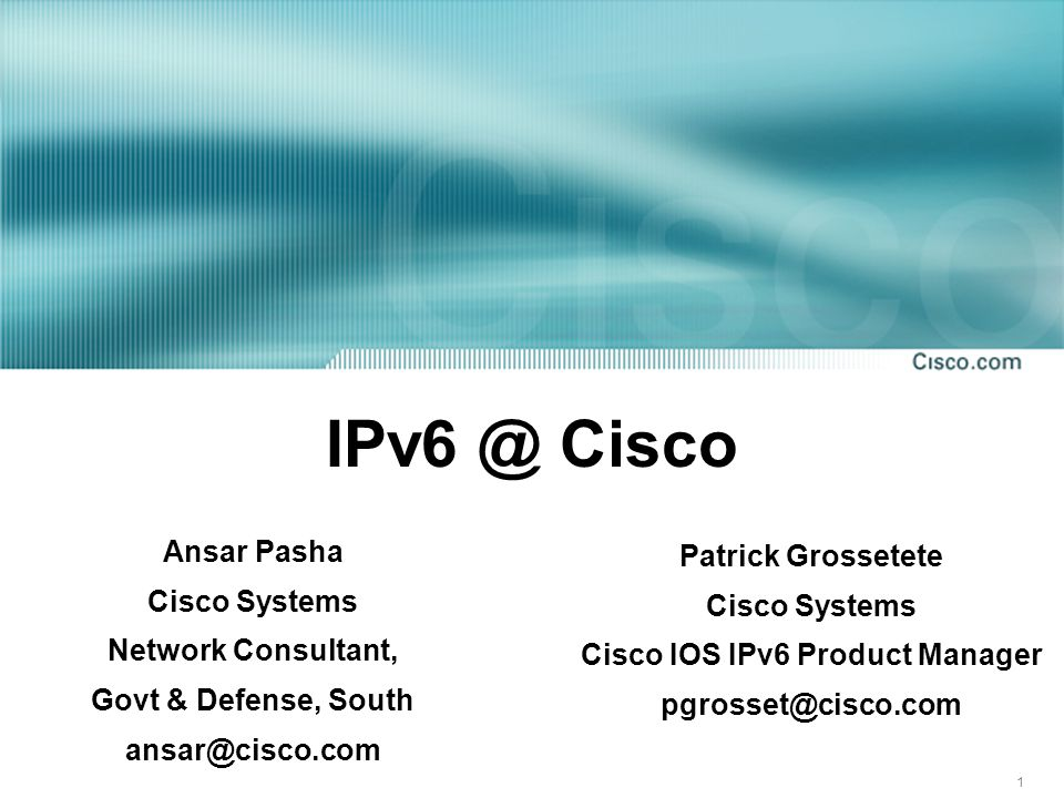1 IPv6 @ Cisco Patrick Grossetete Cisco Systems Cisco IOS IPv6 Product Manager pgrosset@cisco.com Ansar Pasha Cisco Systems Network Consultant, Govt & Defense, South ansar@cisco.com