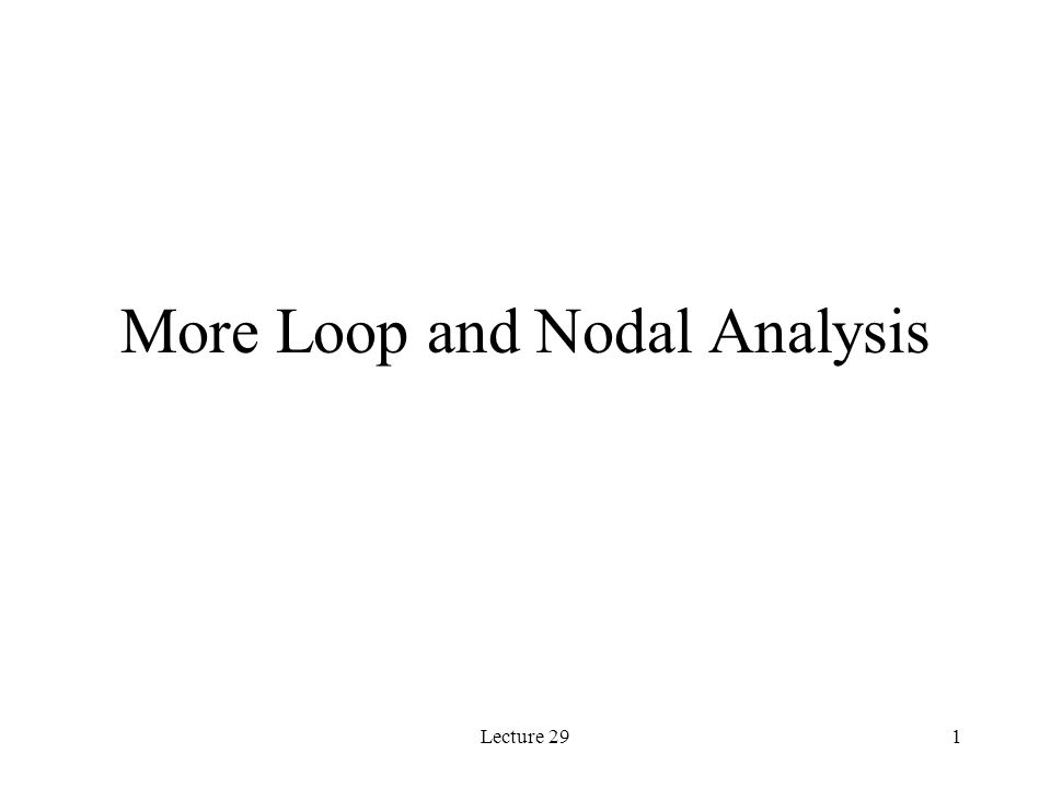 Lecture 291 More Loop and Nodal Analysis