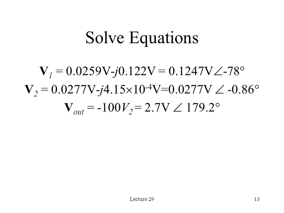 Lecture 2913 Solve Equations V 1 = V-j0.122V = V  -78  V 2 = V-j4.15  V=0.0277V   V out = -100V 2 = 2.7V  