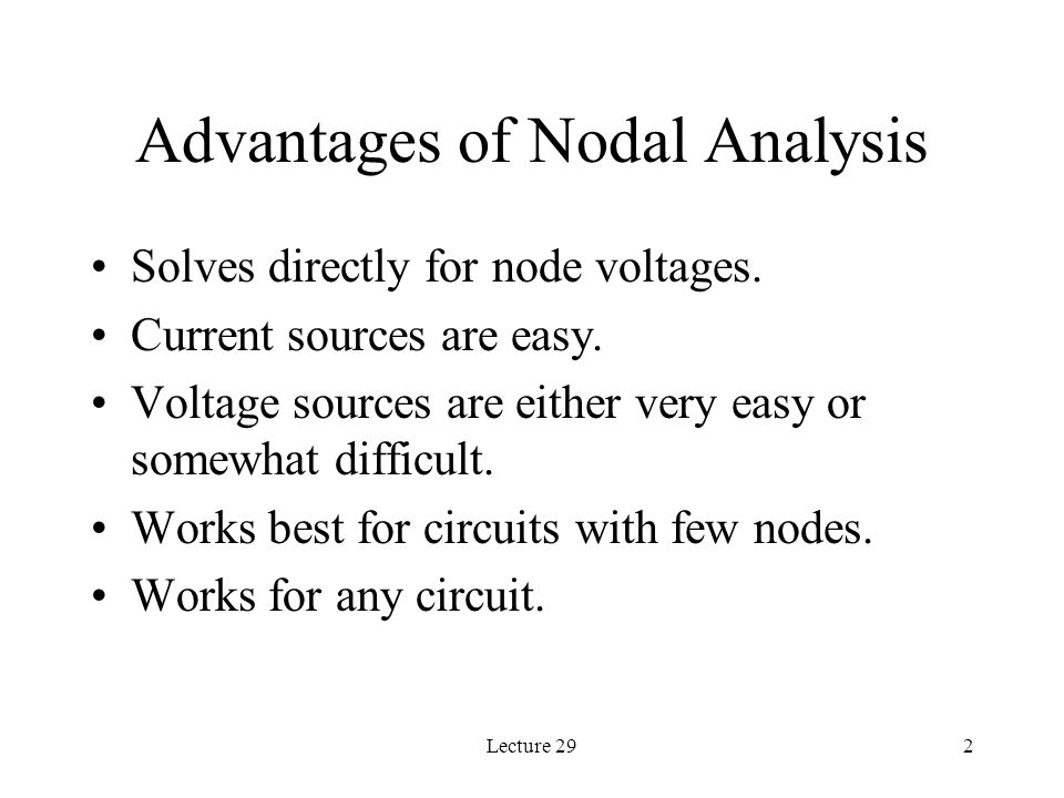 Lecture 292 Advantages of Nodal Analysis Solves directly for node voltages.