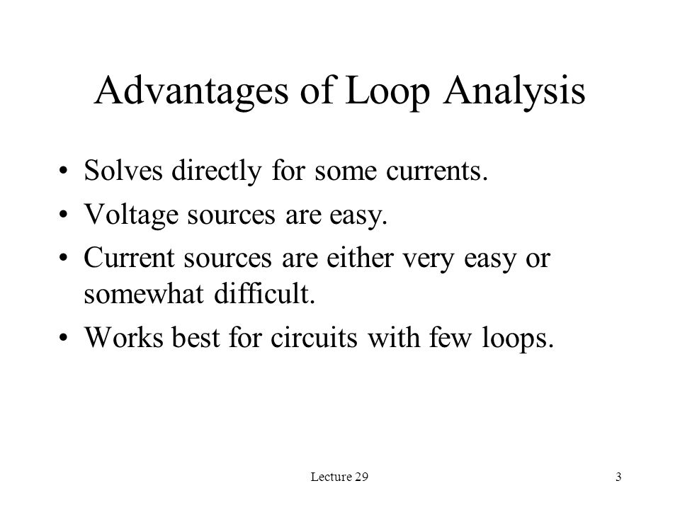 Lecture 293 Advantages of Loop Analysis Solves directly for some currents.