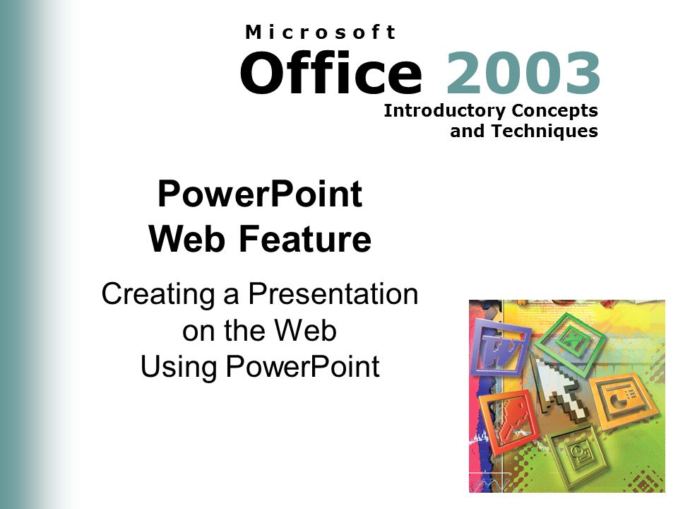 Office 2003 Introductory Concepts and Techniques M i c r o s o f t PowerPoint Web Feature Creating a Presentation on the Web Using PowerPoint