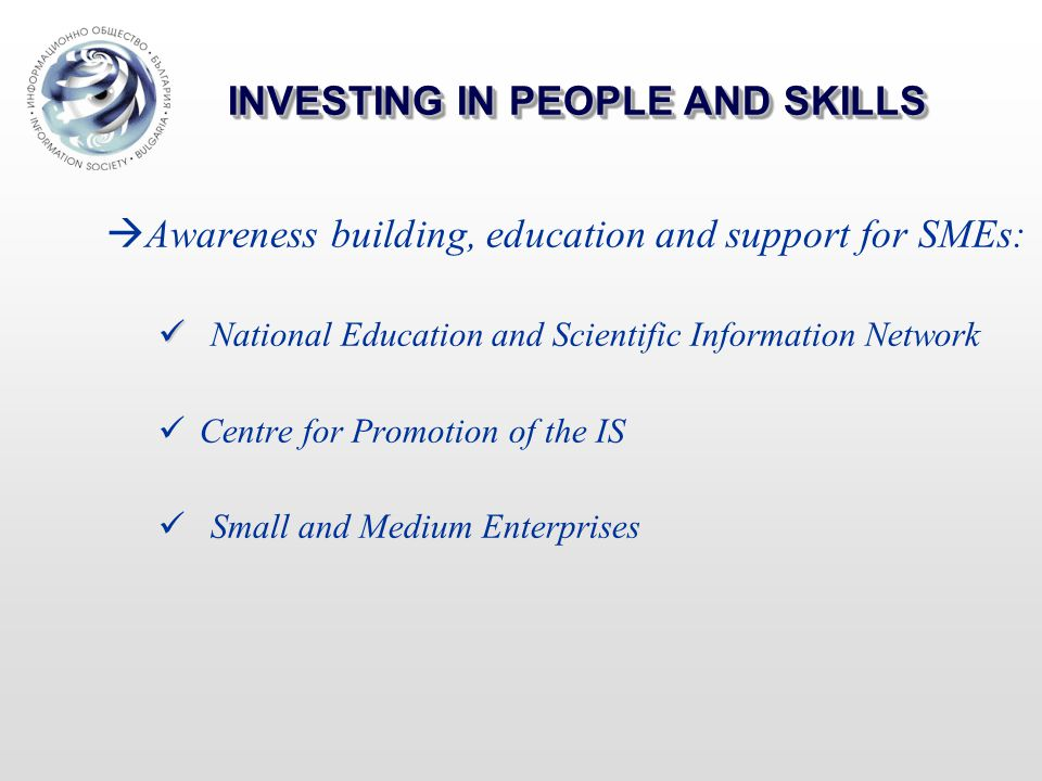 INVESTING IN PEOPLE AND SKILLS  Awareness building, education and support for SMEs: National Education and Scientific Information Network Centre for Promotion of the IS Small and Medium Enterprises