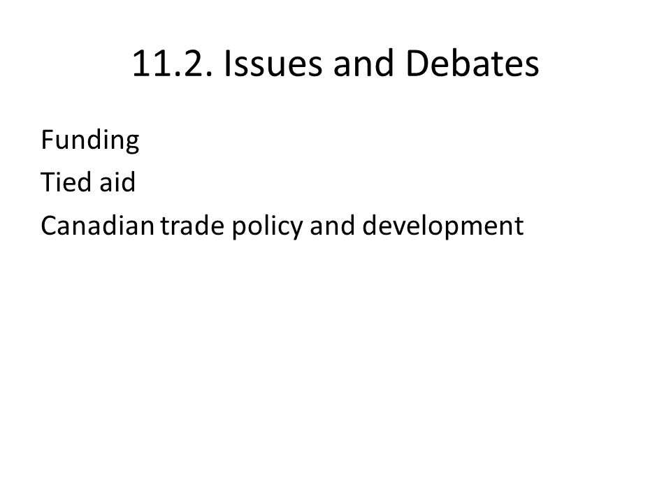 11.2. Issues and Debates Funding Tied aid Canadian trade policy and development