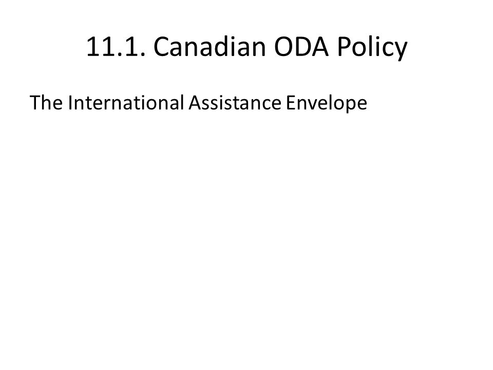 11.1. Canadian ODA Policy The International Assistance Envelope