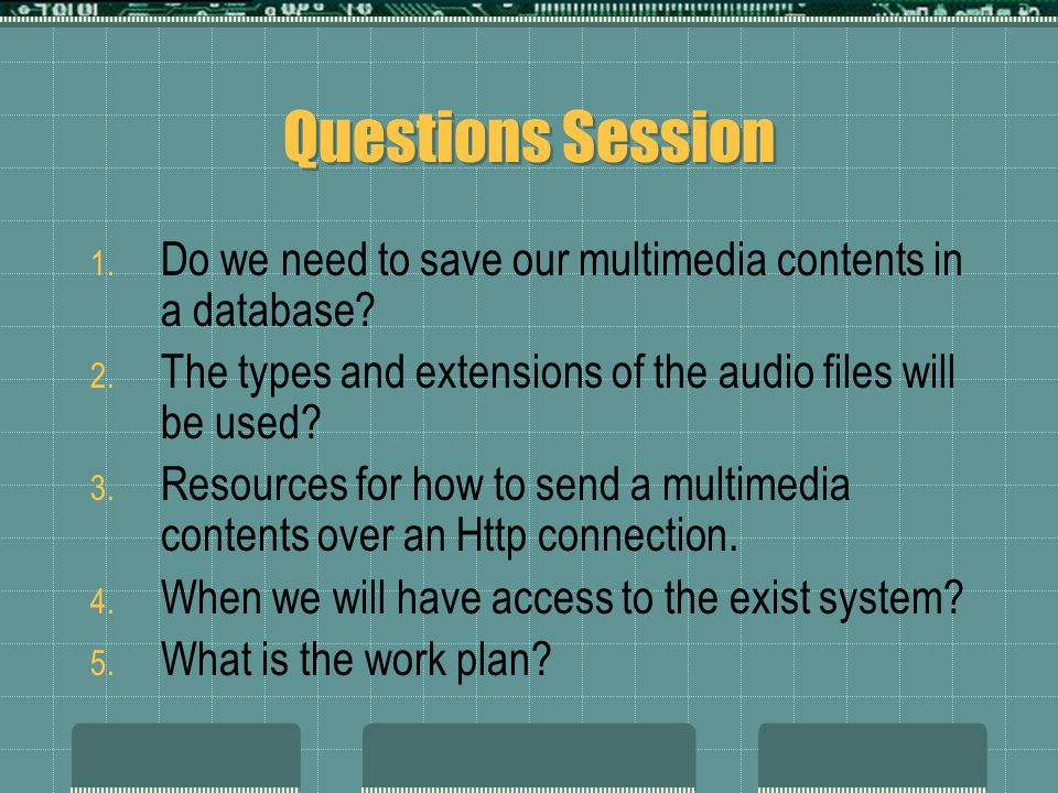 Questions Session 1. Do we need to save our multimedia contents in a database.