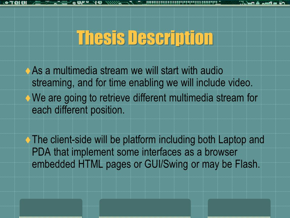 Thesis Description  As a multimedia stream we will start with audio streaming, and for time enabling we will include video.