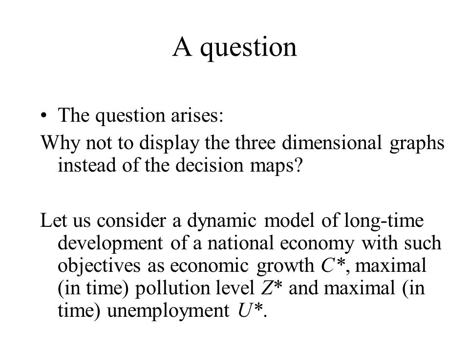 A question The question arises: Why not to display the three dimensional graphs instead of the decision maps.