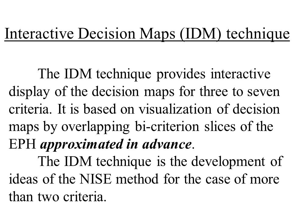 Interactive Decision Maps (IDM) technique The IDM technique provides interactive display of the decision maps for three to seven criteria.