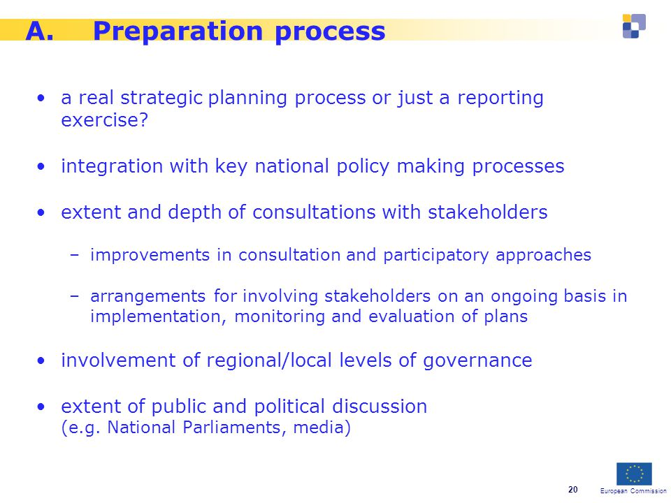 European Commission 20 A.Preparation process a real strategic planning process or just a reporting exercise.
