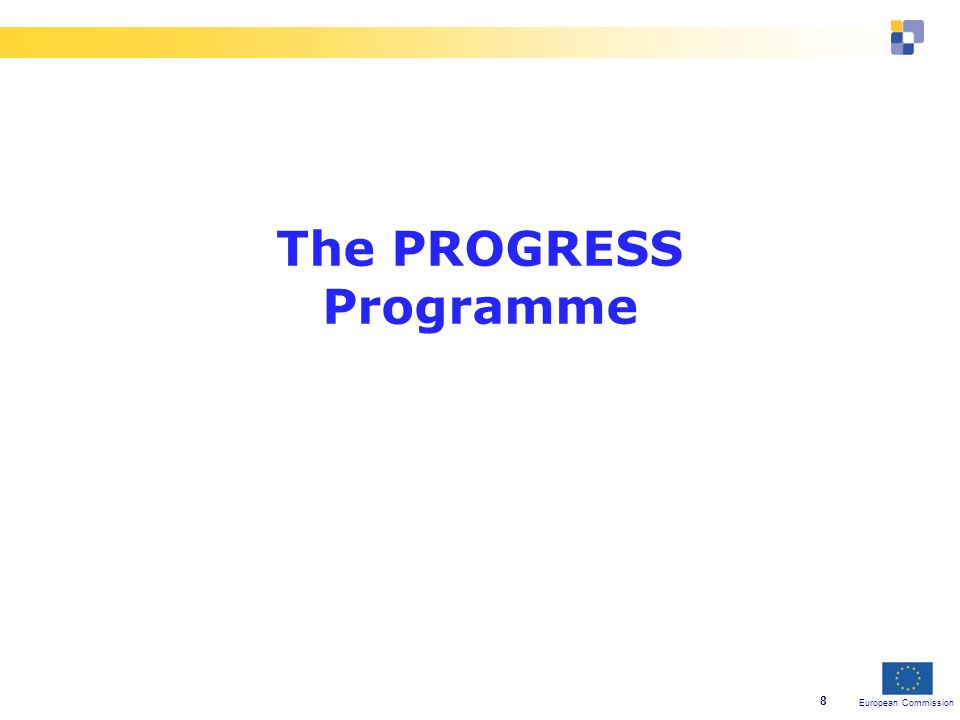 European Commission 8 The PROGRESS Programme