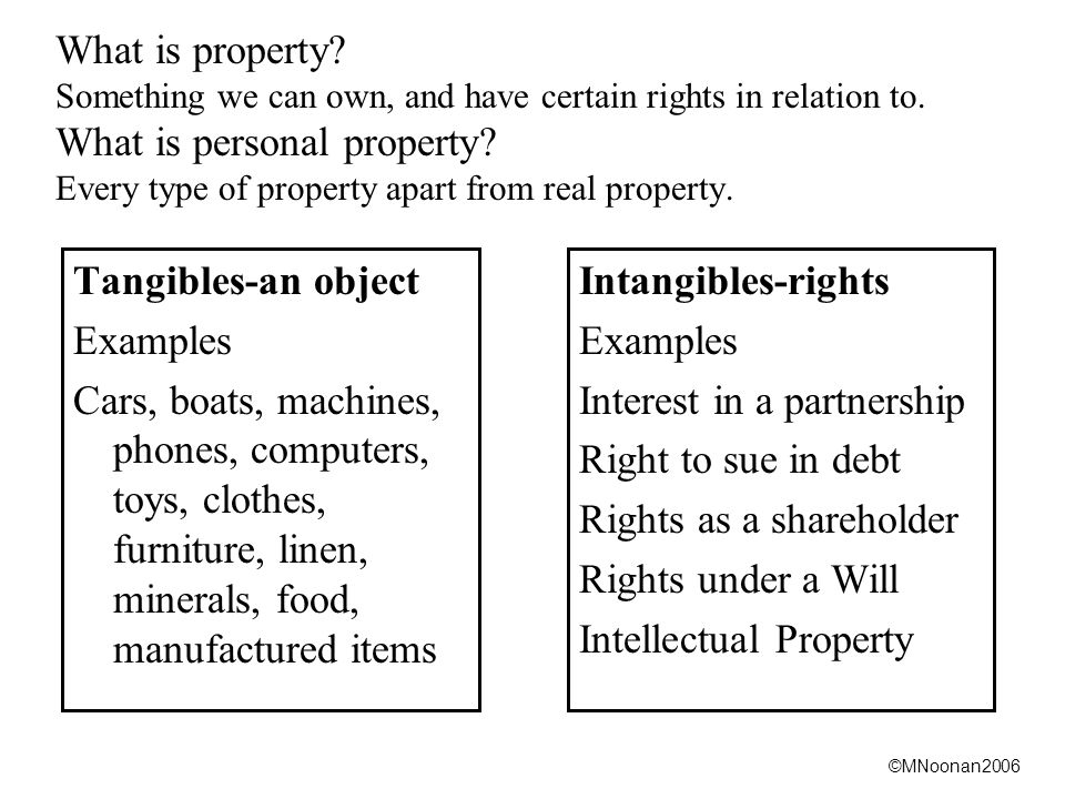©MNoonan2006 What is property. Something we can own, and have certain rights in relation to.